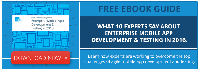 Free Ebook: What 10 Experts Say About Enterprise Mobile App Development & Testing in 2016.
