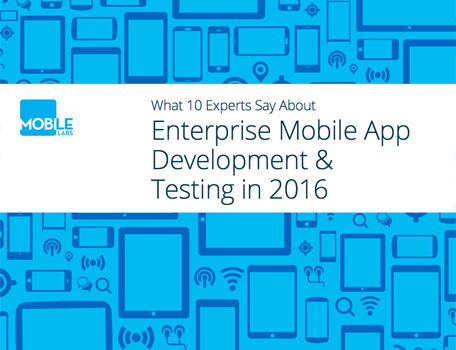 10 Experts on Enterprise Mobile App Development & Testing