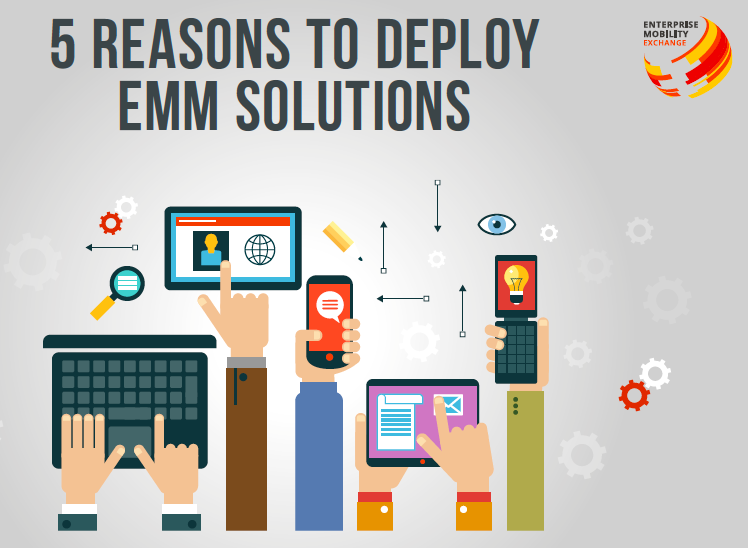 5 Reasons to Deploy EMM Solutions